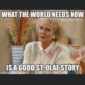 Meme about a the world needing a good St Olaf Story